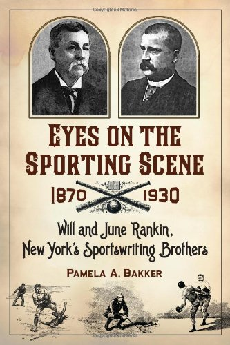 Eyes on the Sporting Scene, 1870-1930: Will and June Rankin, New York's Sportswriting Brothers