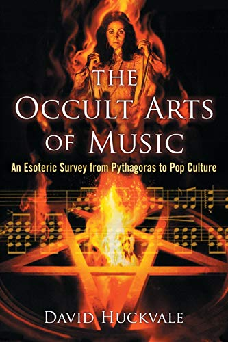 The Occult Arts of Music: An Esoteric Survey from Pythagoras to Pop Culture: David Huckvale