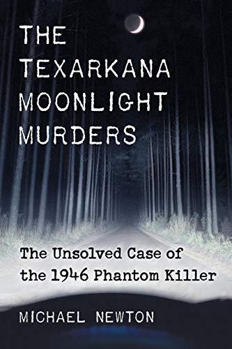 9780786473250: The Texarkana Moonlight Murders: The Unsolved Case of the 1946 Phantom Killer