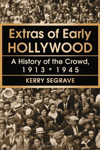 Extras of Early Hollywood: A History of the Crowd, 1913-1945 (Twenty-First Century Works) (0786473304) by Kerry Segrave