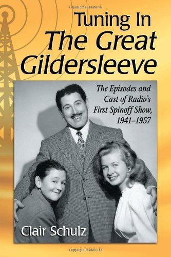 9780786473366: Tuning in The Great Gildersleeve: The Episodes and Cast of Radio's First Spinoff Show, 1941-1957
