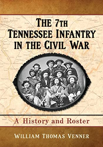 9780786473502: The 7th Tennessee Infantry in the Civil War: A History and Roster