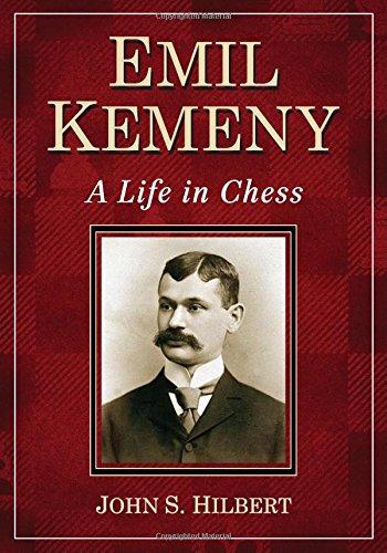 Emil Kemeny: A Life in Chess: Hilbert, John S.