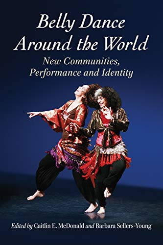 9780786473700: Belly Dance Around the World: New Communities, Performance and Identity