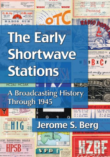 9780786474110: The Early Shortwave Stations: A Broadcasting History Through 1945