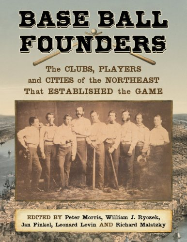 9780786474301: Base Ball Founders: The Clubs, Players and Cities of the Northeast That Established the Game