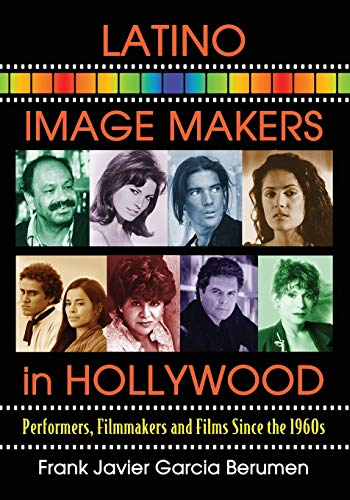 9780786474325: Latino Image Makers in Hollywood: Performers, Filmmakers and Films Since the 1960s