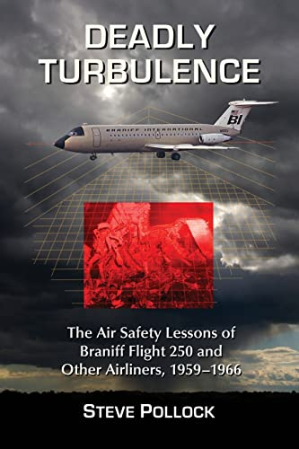 9780786474332: Deadly Turbulence: The Air Safety Lessons of Braniff Flight 250 and Other Airliners, 1959-1966