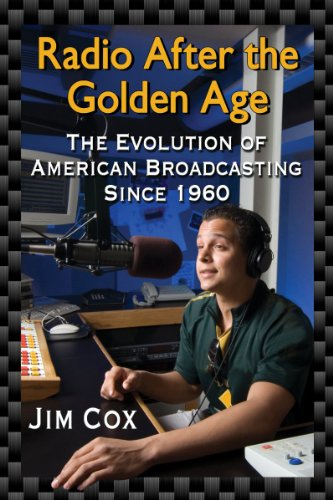 9780786474349: Radio After the Golden Age: The Evolution of American Broadcasting Since 1960