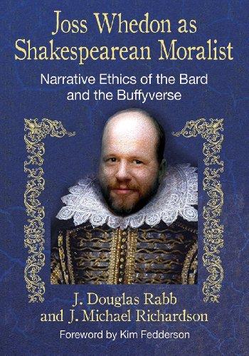 Joss Whedon As Shakespearean Moralist : Narrative: J. Douglas Rabb;