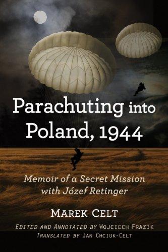 Parachuting into Poland, 1944 - Memoir of a Secret Mission with Jozef Retinger: Marek Celt. Edited ...