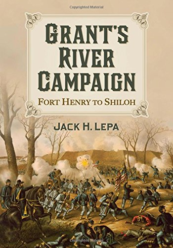 Grant's River Campaign: Fort Henry to Shiloh: Jack H. Lepa