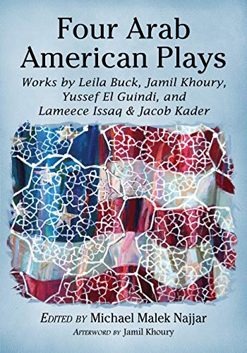 9780786474868: Four Arab American Plays: Works by Leila Buck, Jamil Khoury, Yussef El Guindi, and Lameece Issaq & Jacob Kader