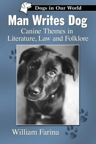 9780786474974: Man Writes Dog: Canine Themes in Literature, Law and Folklore (Dogs in Our World Series)