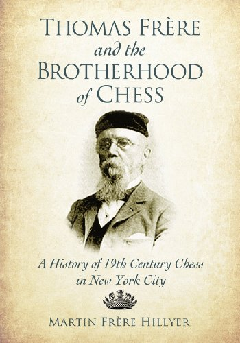 9780786475087: Thomas Frere and the Brotherhood of Chess: A History of 19th Century Chess in New York City
