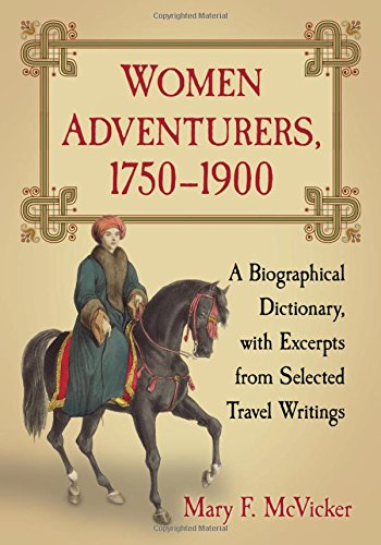 9780786475094: Women Adventurers, 1750-1900: A Biographical Dictionary, with Excerpts from Selected Travel Writings [Lingua Inglese]