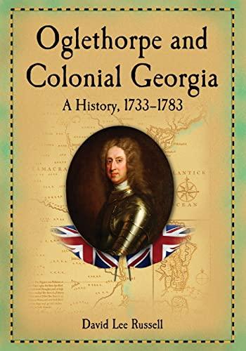 9780786475117: Oglethorpe and Colonial Georgia: A History, 1733-1783