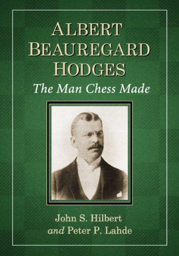 Albert Beauregard Hodges: The Man Chess Made