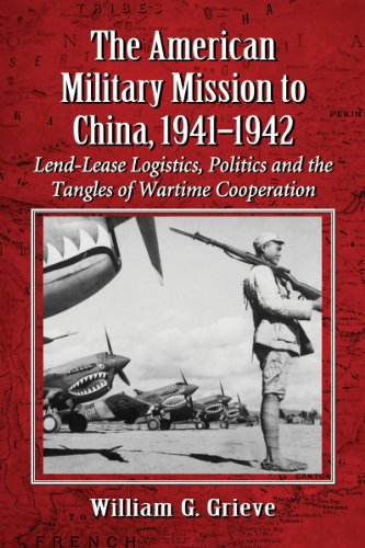 9780786475568: The American Military Mission to China, 1941-1942: Lend-Lease Logistics, Politics and the Tangles of Wartime Cooperation