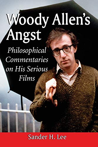 9780786476060: Woody Allen's Angst: Philosophical Commentaries on His Serious Films