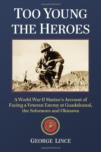 9780786476077: Too Young the Heroes: A World War II Marine's Account of Facing a Veteran Enemy at Guadalcanal, the Solomons and Okinawa