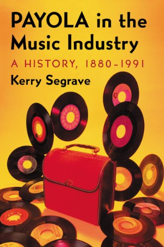 Payola in the Music Industry: A History, 1880-1991 (Twenty-First Century Works) (0786476141) by Kerry Segrave