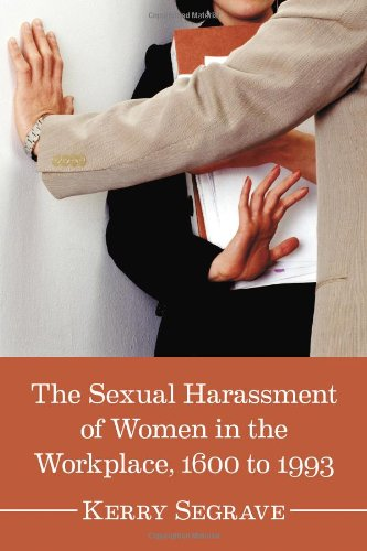 9780786476152: The Sexual Harassment of Women in the Workplace, 1600 to 1993 (Twenty-first Century Works)