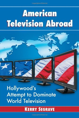 9780786476169: American Television Abroad: Hollywood's Attempt to Dominate World Television (Twenty-first Century Works)