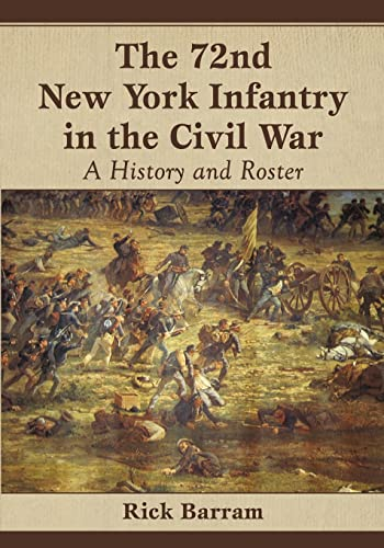 9780786476442: The 72nd New York Infantry in the Civil War: A History and Roster