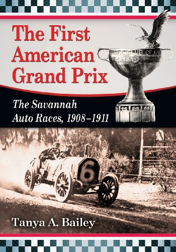 The First American Grand Prix: The Savannah Auto Races, 1908-1911: Tanya A. Bailey