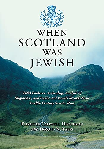 9780786477098: When Scotland Was Jewish: DNA Evidence, Archeology, Analysis of Migrations, and Public and Family Records Show Twelfth Century Semitic Roots