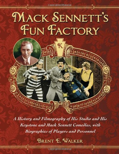 9780786477111: Mack Sennett's Fun Factory: A History and Filmography of His Studio and His Keystone and Mack Sennett Comedies, with Biographies of Players and Personnel (2 volume set)