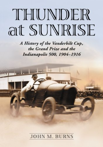 Thunder at Sunrise: A History of the Vanderbilt Cup, the Grand Prize and the Indianapolis 500, 1904...