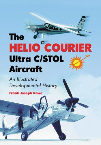 9780786477197: The Helio Courier Ultra C/Stol Aircraft: An Illustrated Developmental History