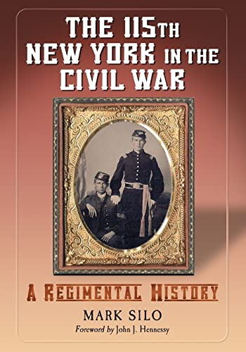 9780786477203: The 115th New York in the Civil War: A Regimental History