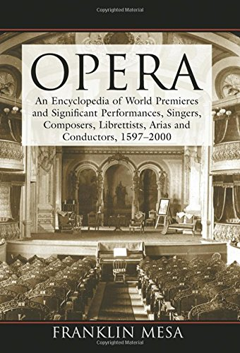 Opera: An Encyclopedia of World Premieres and Significant Performances, Singers, Composers, ...
