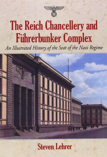 9780786477333: The Reich Chancellery and Fuhrerbunker Complex: An Illustrated History of the Seat of the Nazi Regime