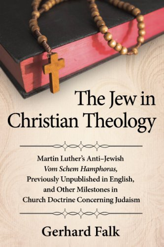 The Jew in Christian Theology: Martin Luther's Anti-jewish Vom Schem Hamphoras, Previously ...