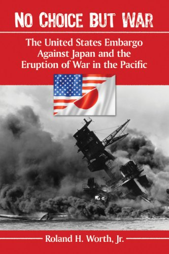 9780786477524: No Choice but War: The United States Embargo Against Japan and the Eruption of War in the Pacific