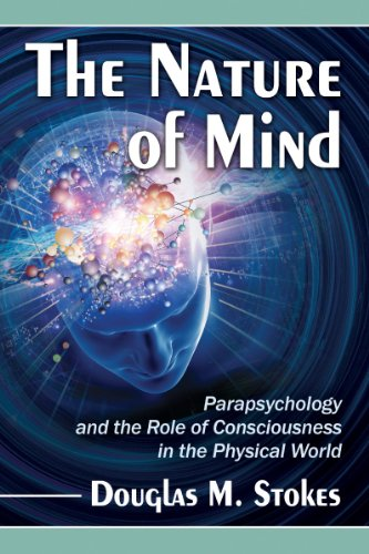 The Nature of Mind - Parapsychology and the Role of Consciousness in the Physical World: Douglas M....