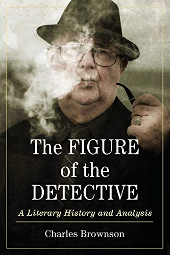 9780786477692: The Figure of the Detective: A Literary History and Analysis
