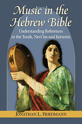Music in the Hebrew Bible: Understanding References in the Torah, Nevi im and Ketuvim (Paperback): ...
