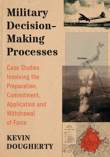 9780786477982: Military Decision-Making Processes: Case Studies Involving the Preparation, Commitment, Application and Withdrawal of Force