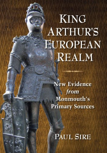 9780786478019: King Arthur's European Realm: New Evidence from Monmouth's Primary Sources
