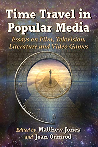 9780786478071: Time Travel in Popular Media: Essays on Film, Television, Literature and Video Games