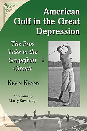 American Golf in the Great Depression: The Pros Take to the Grapefruit Circuit: Kevin Kenny