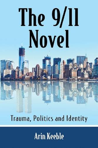 9780786478347: The 9/11 Novel: Trauma, Politics and Identity