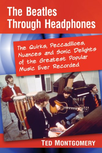 The Beatles Through Headphones: The Quirks, Peccadilloes, Nuances and Sonic Delights of the ...