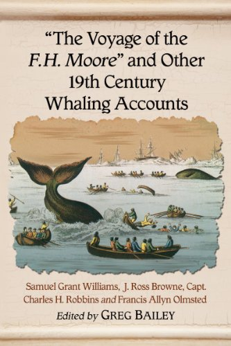 The Voyage of the F. H. Moore and Other 19th Century Whaling Accounts: Williams, Samuel Grant & J. ...