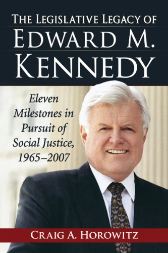 9780786478736: The Legislative Legacy of Edward M. Kennedy: Eleven Milestones in Pursuit of Social Justice, 1965-2007